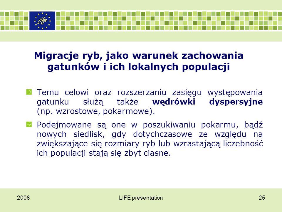 2008LIFE presentation25 Migracje ryb, jako warunek zachowania gatunków i ich lokalnych populacji Temu celowi oraz rozszerzaniu zasięgu występowania ga