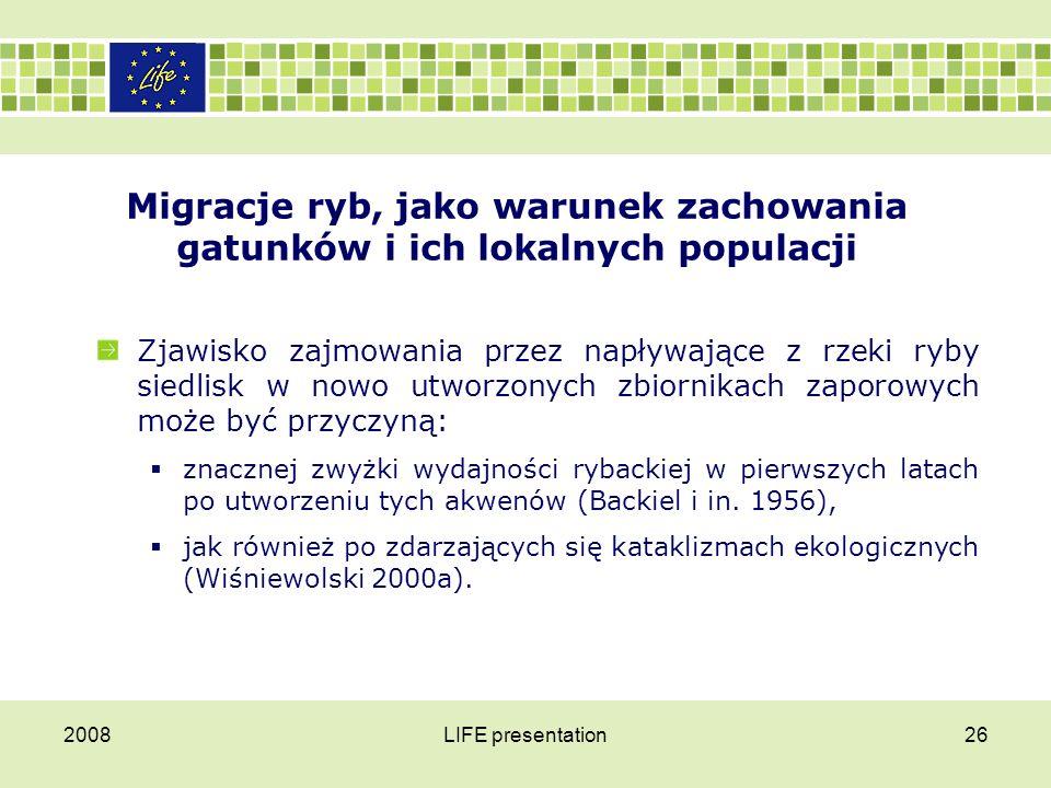 2008LIFE presentation26 Migracje ryb, jako warunek zachowania gatunków i ich lokalnych populacji Zjawisko zajmowania przez napływające z rzeki ryby si