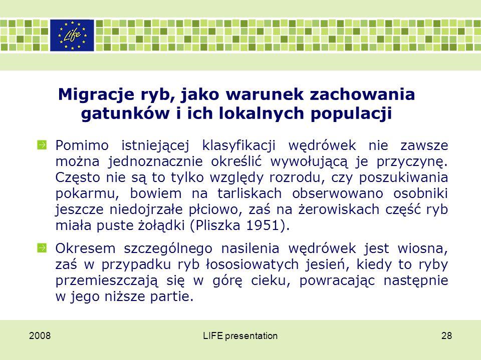 2008LIFE presentation28 Migracje ryb, jako warunek zachowania gatunków i ich lokalnych populacji Pomimo istniejącej klasyfikacji wędrówek nie zawsze m