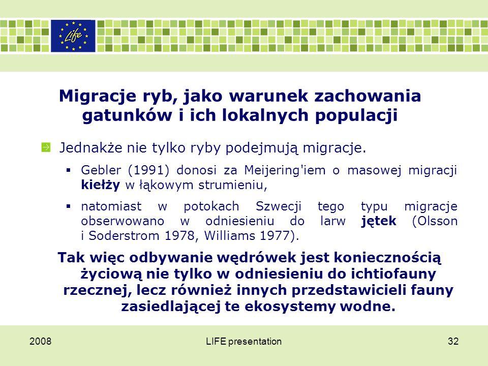 2008LIFE presentation32 Migracje ryb, jako warunek zachowania gatunków i ich lokalnych populacji Jednakże nie tylko ryby podejmują migracje.  Gebler
