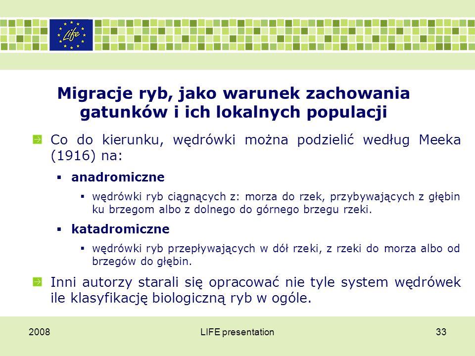 2008LIFE presentation33 Migracje ryb, jako warunek zachowania gatunków i ich lokalnych populacji Co do kierunku, wędrówki można podzielić według Meeka