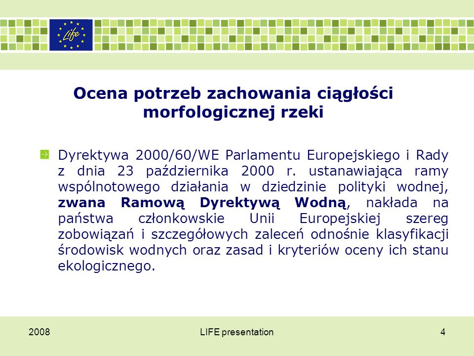 2008LIFE presentation4 Ocena potrzeb zachowania ciągłości morfologicznej rzeki Dyrektywa 2000/60/WE Parlamentu Europejskiego i Rady z dnia 23 paździer
