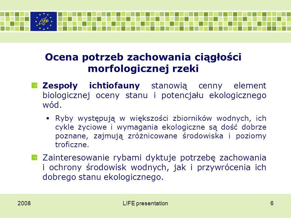 2008LIFE presentation6 Ocena potrzeb zachowania ciągłości morfologicznej rzeki Zespoły ichtiofauny stanowią cenny element biologicznej oceny stanu i p