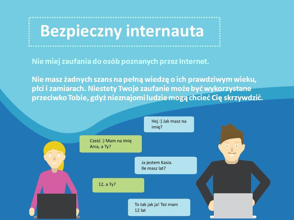 Bezpieczny internauta Nie miej zaufania do osób poznanych przez Internet.