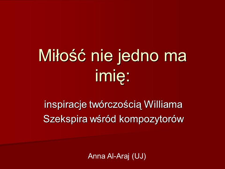 Miłość nie jedno ma imię: inspiracje twórczością Williama Szekspira wśród kompozytorów Anna Al-Araj (UJ)