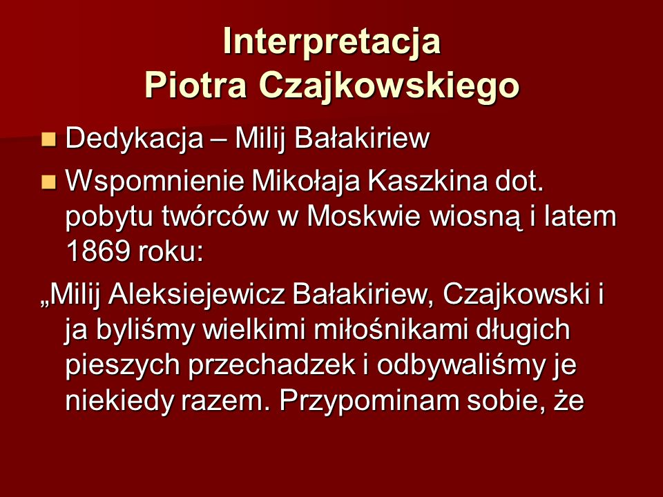 Interpretacja Piotra Czajkowskiego Dedykacja – Milij Bałakiriew Dedykacja – Milij Bałakiriew Wspomnienie Mikołaja Kaszkina dot. pobytu twórców w Moskw