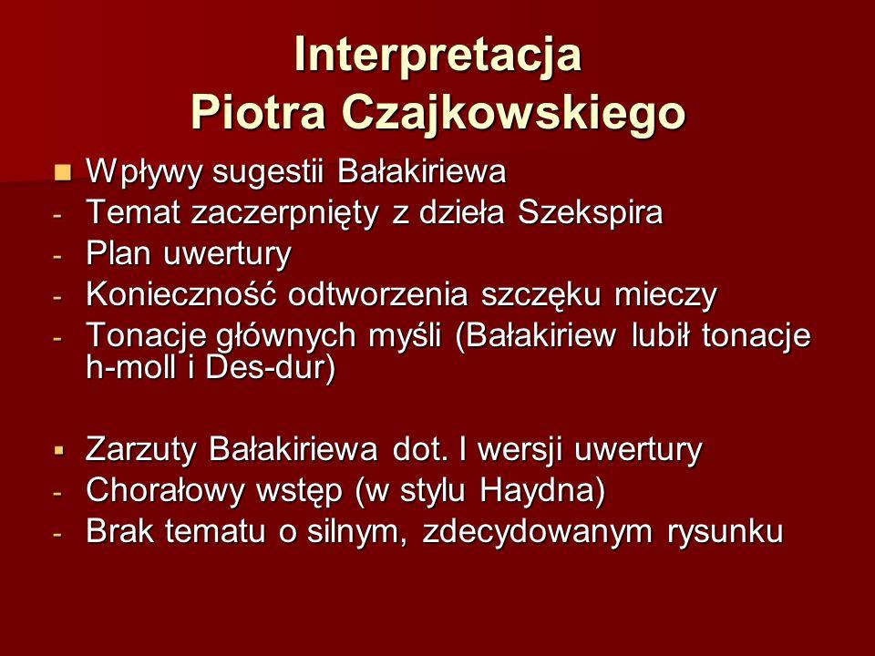 Wpływy sugestii Bałakiriewa Wpływy sugestii Bałakiriewa - Temat zaczerpnięty z dzieła Szekspira - Plan uwertury - Konieczność odtworzenia szczęku mieczy - Tonacje głównych myśli (Bałakiriew lubił tonacje h-moll i Des-dur)  Zarzuty Bałakiriewa dot.