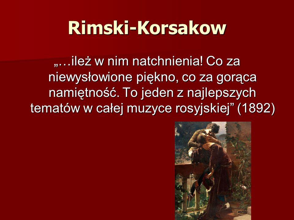 """Rimski-Korsakow """"…ileż w nim natchnienia! Co za niewysłowione piękno, co za gorąca namiętność. To jeden z najlepszych tematów w całej muzyce rosyjskie"""