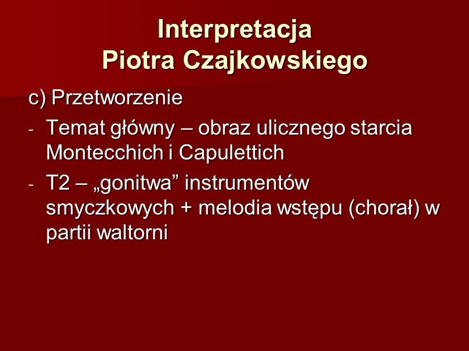 """Interpretacja Piotra Czajkowskiego c) Przetworzenie - Temat główny – obraz ulicznego starcia Montecchich i Capulettich - T2 – """"gonitwa instrumentów smyczkowych + melodia wstępu (chorał) w partii waltorni"""