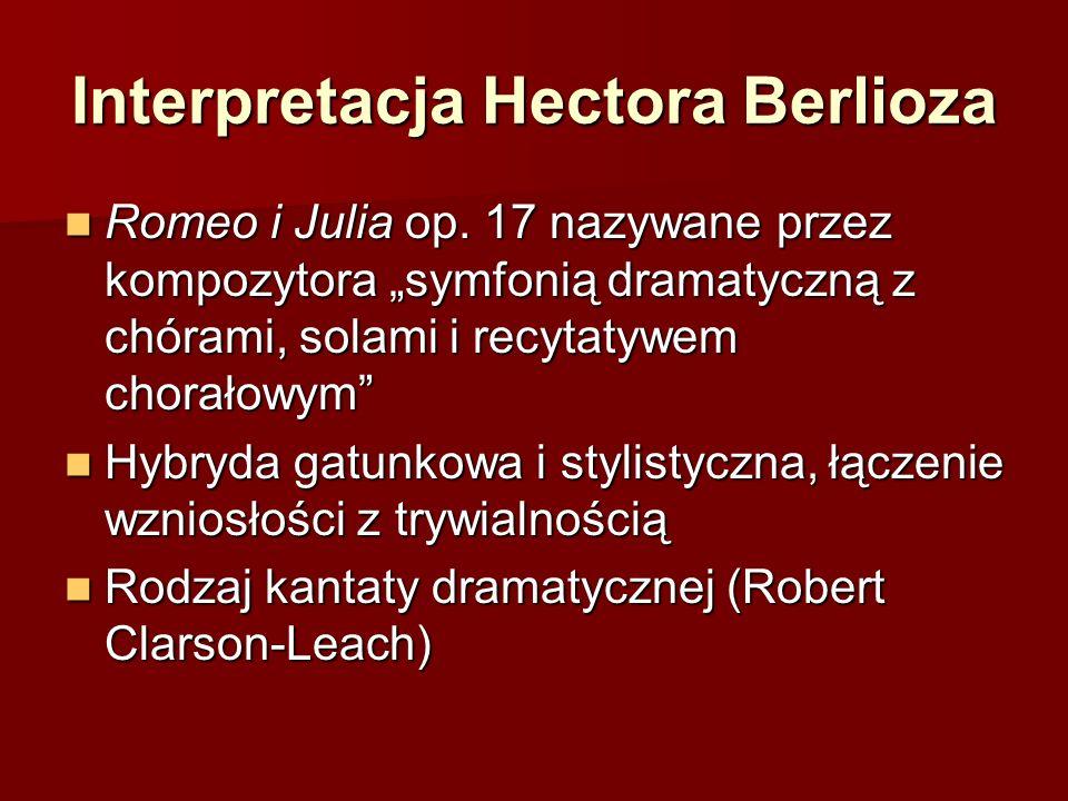 """Interpretacja Hectora Berlioza Romeo i Julia op. 17 nazywane przez kompozytora """"symfonią dramatyczną z chórami, solami i recytatywem chorałowym"""" Romeo"""