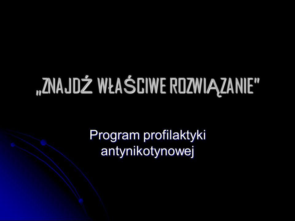 """""""ZNAJD Ź WŁA Ś CIWE ROZWI Ą ZANIE"""" Program profilaktyki antynikotynowej"""