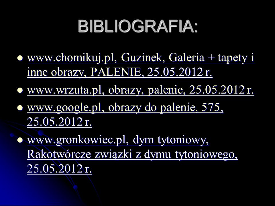 BIBLIOGRAFIA: www.chomikuj.pl, Guzinek, Galeria + tapety i inne obrazy, PALENIE, 25.05.2012 r. www.chomikuj.pl, Guzinek, Galeria + tapety i inne obraz