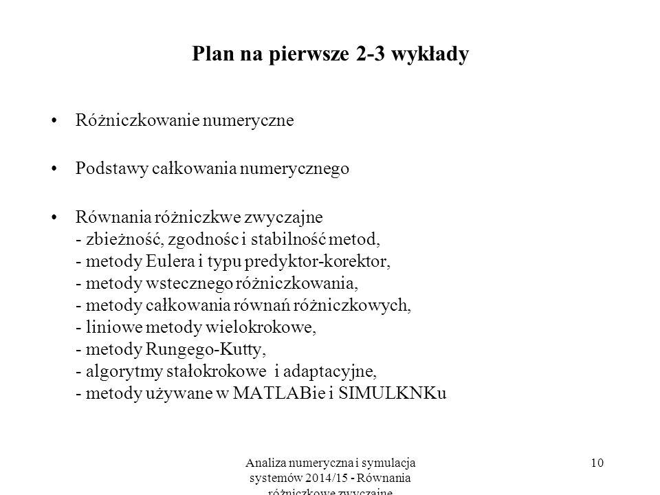 Analiza numeryczna i symulacja systemów 2014/15 - Równania różniczkowe zwyczajne 10 Plan na pierwsze 2-3 wykłady Różniczkowanie numeryczne Podstawy ca