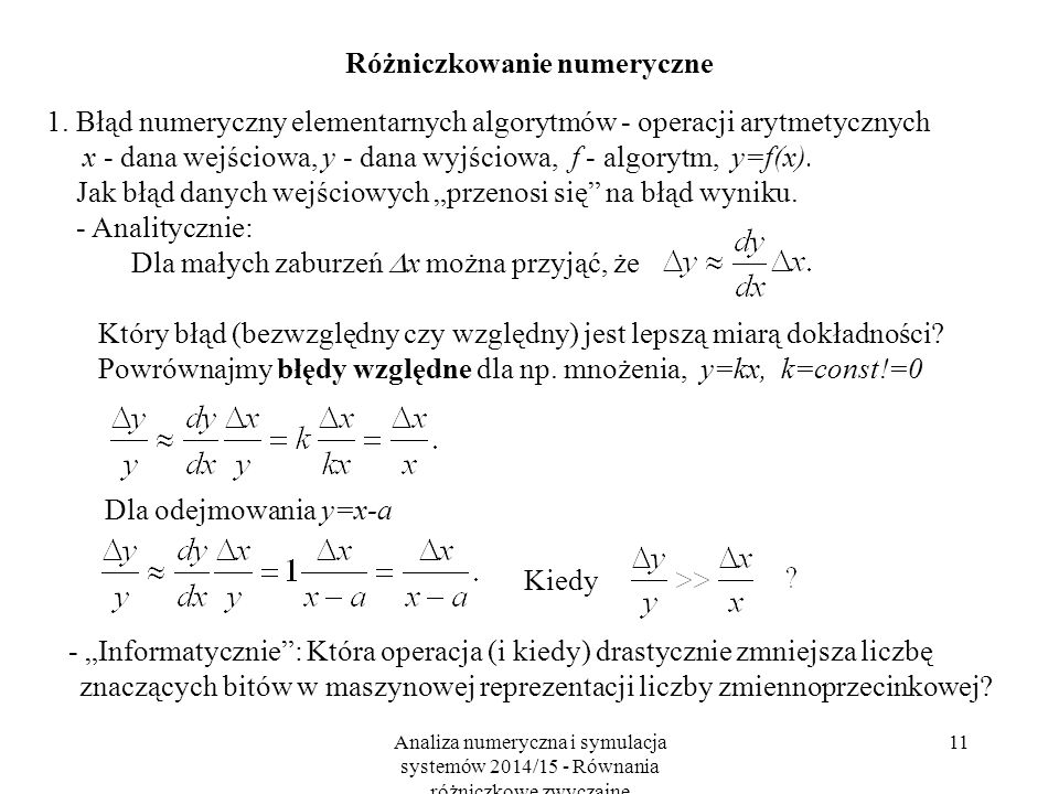 Analiza numeryczna i symulacja systemów 2014/15 - Równania różniczkowe zwyczajne 11 Różniczkowanie numeryczne 1. Błąd numeryczny elementarnych algoryt