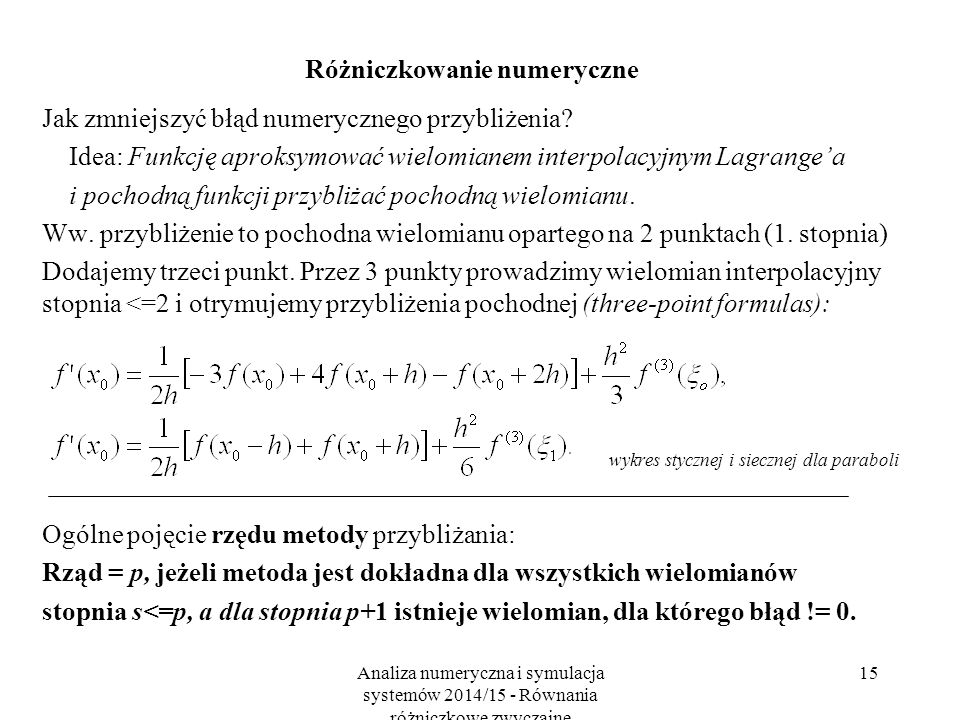 Analiza numeryczna i symulacja systemów 2014/15 - Równania różniczkowe zwyczajne 15 Różniczkowanie numeryczne Jak zmniejszyć błąd numerycznego przybliżenia.