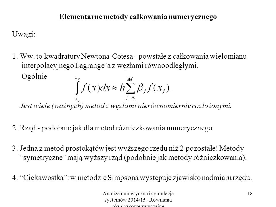 Analiza numeryczna i symulacja systemów 2014/15 - Równania różniczkowe zwyczajne 18 Elementarne metody całkowania numerycznego Uwagi: 1. Ww. to kwadra