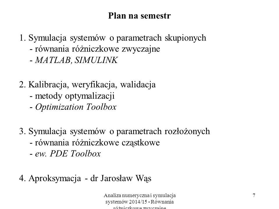 Analiza numeryczna i symulacja systemów 2014/15 - Równania różniczkowe zwyczajne 7 Plan na semestr 1. Symulacja systemów o parametrach skupionych - ró