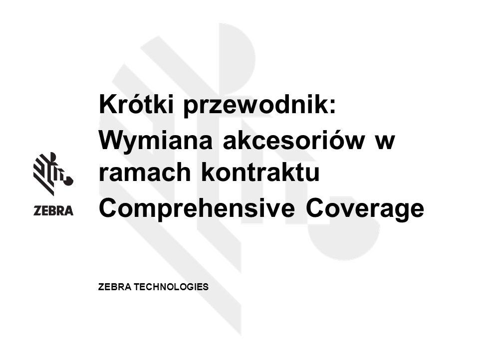 Krótki przewodnik: Wymiana akcesoriów w ramach kontraktu Comprehensive Coverage ZEBRA TECHNOLOGIES