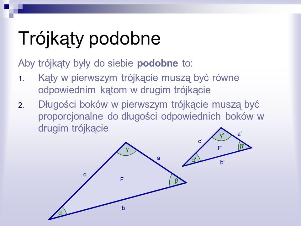 Trójkąty podobne Aby trójkąty były do siebie podobne to: 1. Kąty w pierwszym trójkącie muszą być równe odpowiednim kątom w drugim trójkącie 2. Długośc
