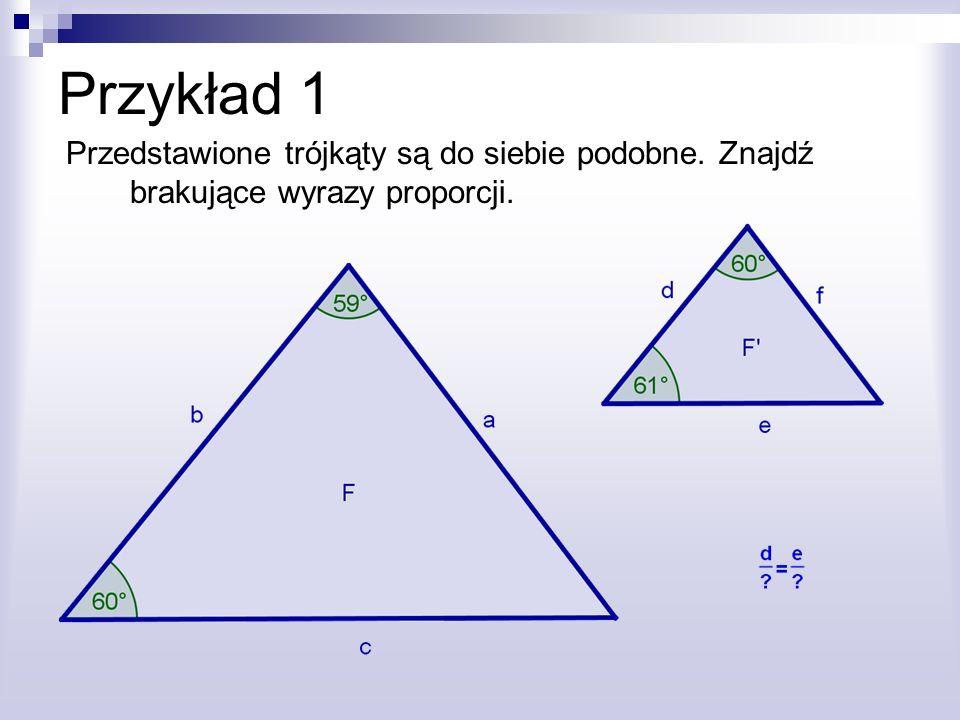 Przykład 1 Przedstawione trójkąty są do siebie podobne. Znajdź brakujące wyrazy proporcji.