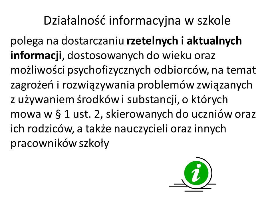 Działalność informacyjna w szkole polega na dostarczaniu rzetelnych i aktualnych informacji, dostosowanych do wieku oraz możliwości psychofizycznych odbiorców, na temat zagrożeń i rozwiązywania problemów związanych z używaniem środków i substancji, o których mowa w § 1 ust.