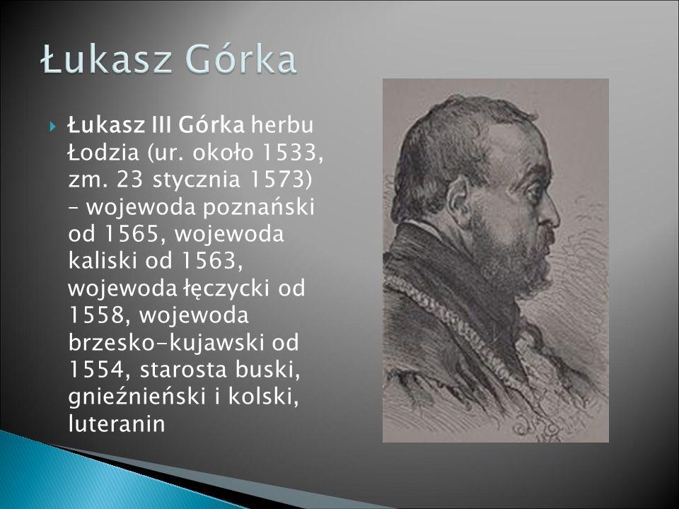  Łukasz III Górka herbu Łodzia (ur. około 1533, zm.