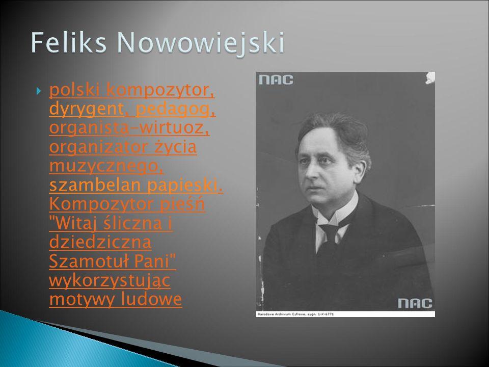  polski kompozytor, dyrygent, pedagog, organista-wirtuoz, organizator życia muzycznego, szambelan papieski. Kompozytor pieśń