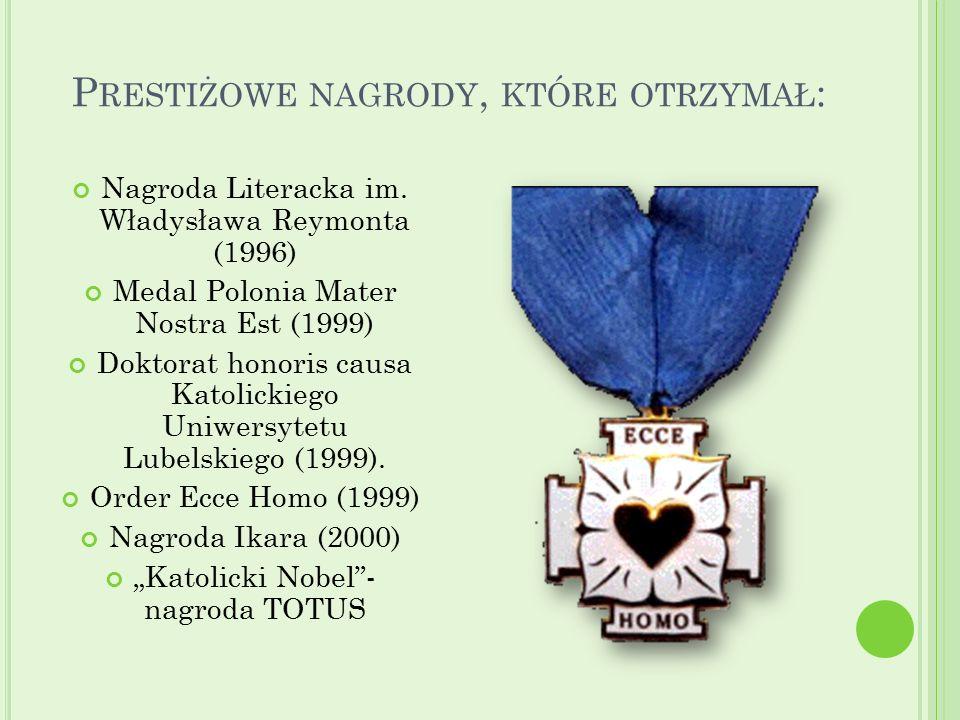 P RESTIŻOWE NAGRODY, KTÓRE OTRZYMAŁ : Nagroda Literacka im. Władysława Reymonta (1996) Medal Polonia Mater Nostra Est (1999) Doktorat honoris causa Ka