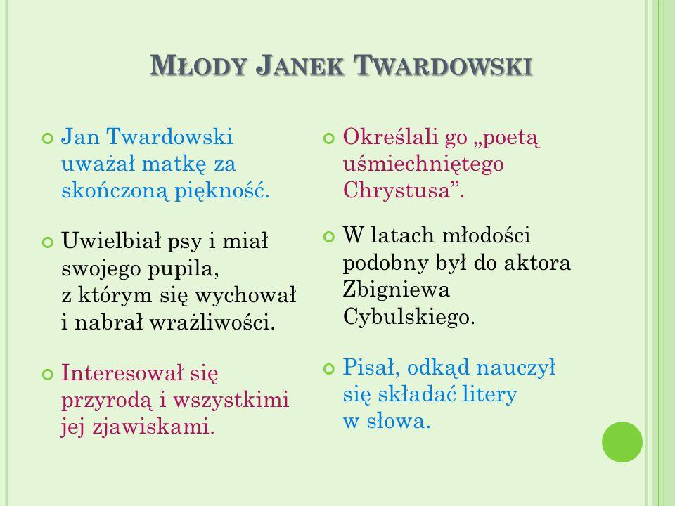 M ŁODY J ANEK T WARDOWSKI Jan Twardowski uważał matkę za skończoną piękność. Uwielbiał psy i miał swojego pupila, z którym się wychował i nabrał wrażl