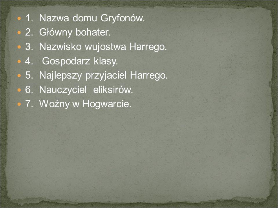 1.Nazwa domu Gryfonów. 2. Główny bohater. 3. Nazwisko wujostwa Harrego.
