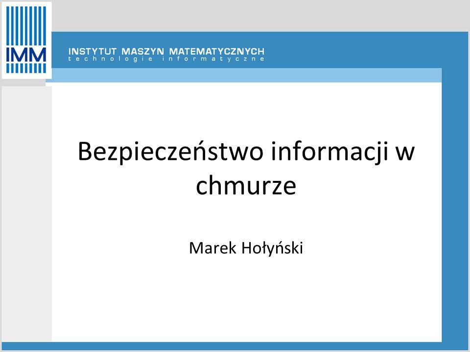 Bezpieczeństwo informacji w chmurze Marek Hołyński