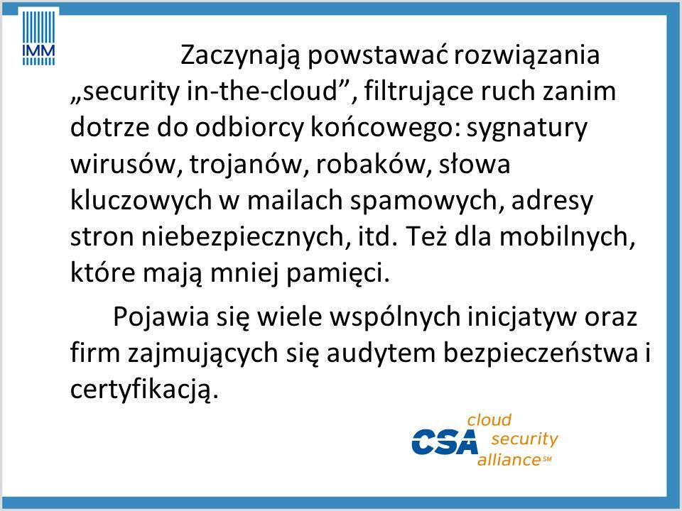 """Zaczynają powstawać rozwiązania """"security in-the-cloud , filtrujące ruch zanim dotrze do odbiorcy końcowego: sygnatury wirusów, trojanów, robaków, słowa kluczowych w mailach spamowych, adresy stron niebezpiecznych, itd."""