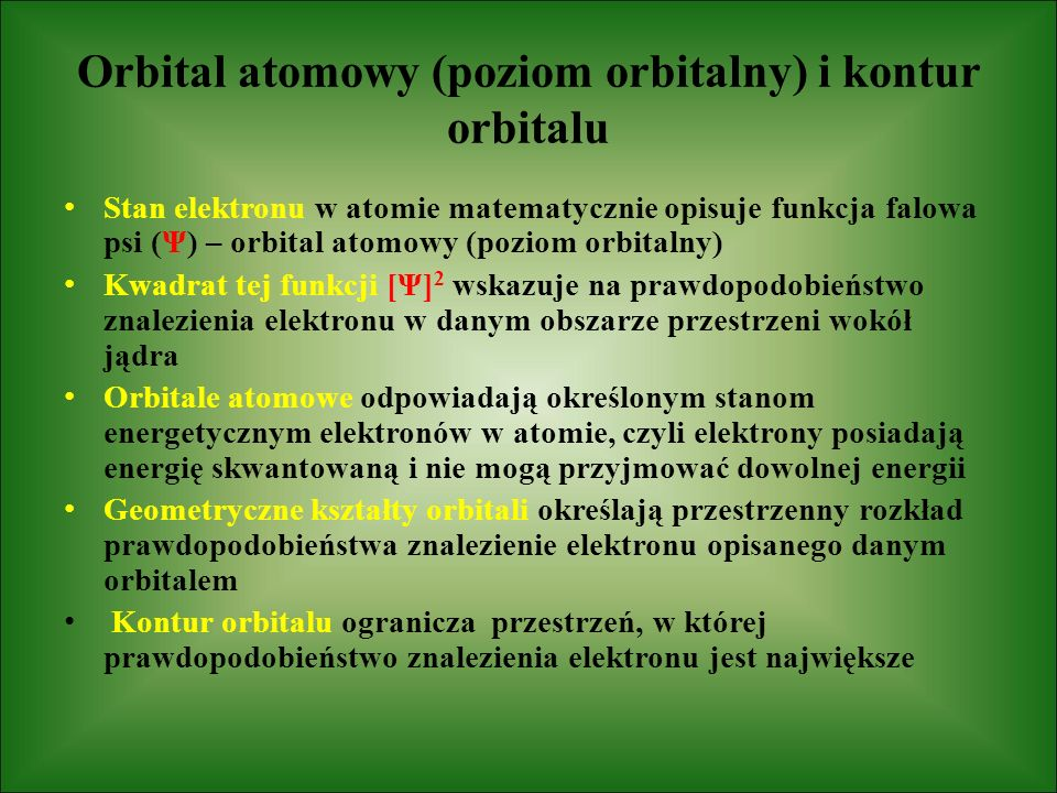 Orbital atomowy (poziom orbitalny) i kontur orbitalu Stan elektronu w atomie matematycznie opisuje funkcja falowa psi (Ψ) – orbital atomowy (poziom or