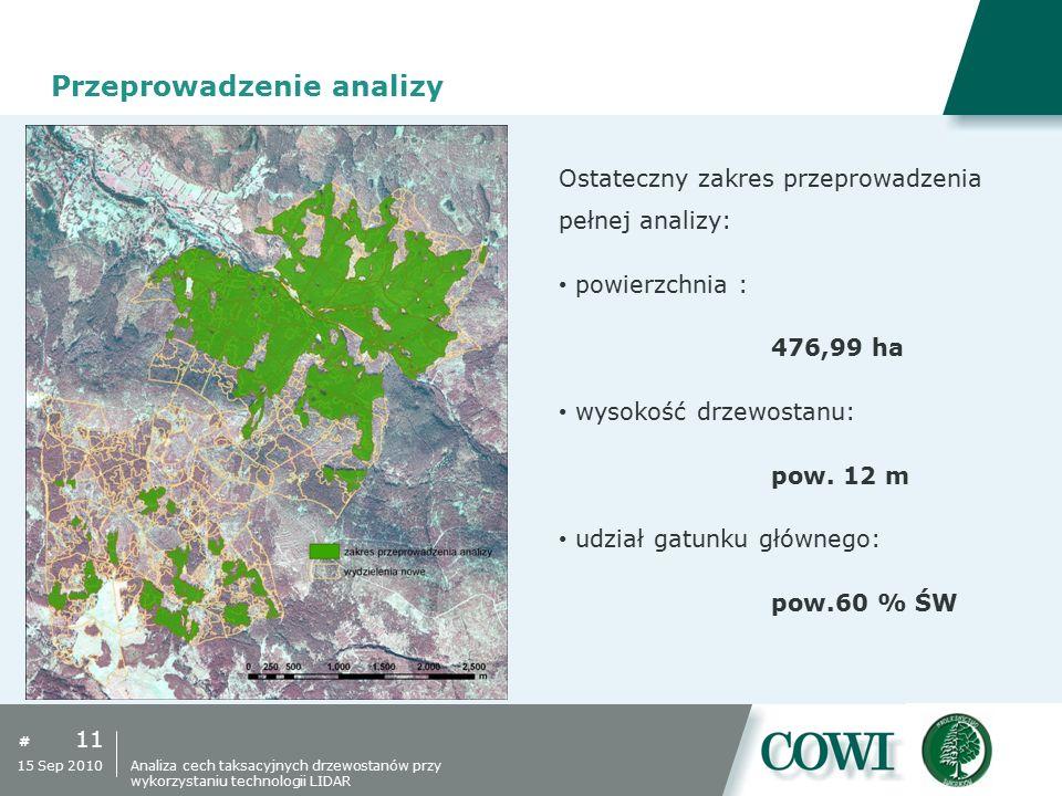 # 11 15 Sep 2010 Przeprowadzenie analizy Ostateczny zakres przeprowadzenia pełnej analizy: powierzchnia : 476,99 ha wysokość drzewostanu: pow. 12 m ud