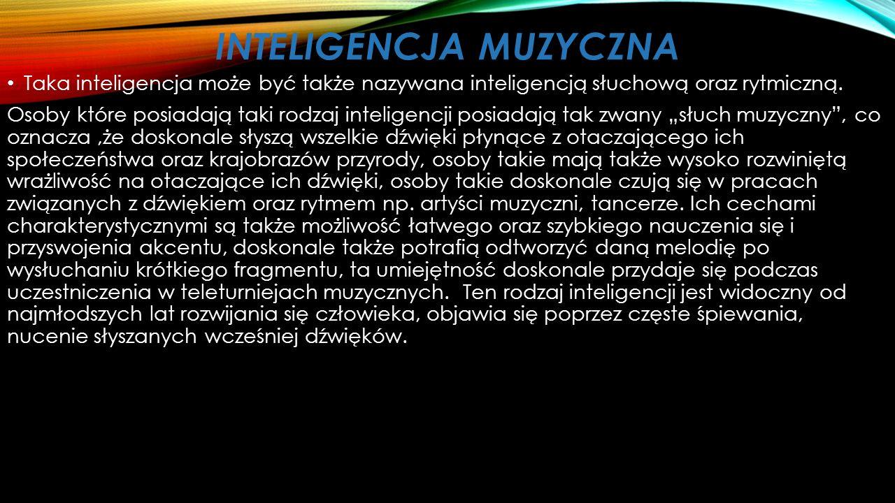 INTELIGENCJA RUCHOWA Ten typ inteligencji jest także nazywany inteligencją kinestyczną. Osoby posiadające taki typ inteligencji charakteryzują się wys