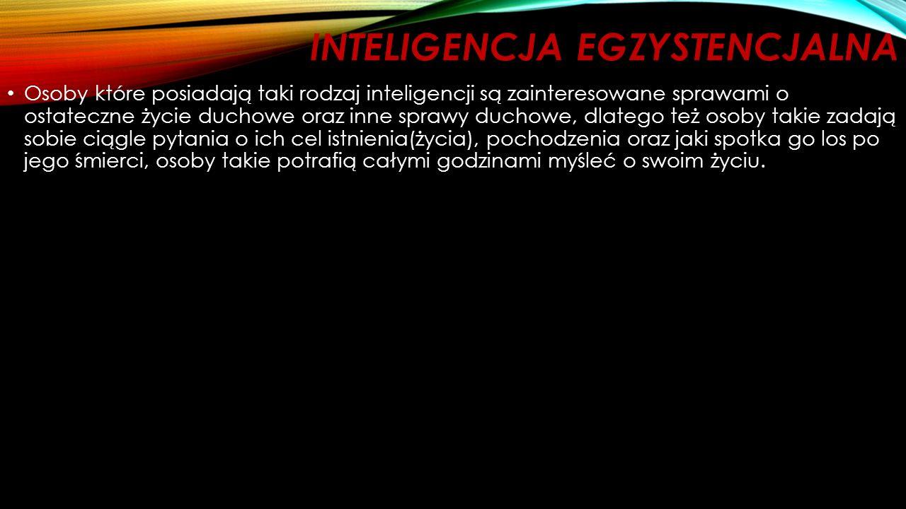 NOWE RODZAJE INTELIGENCJI WEDŁUG HOWARDA GADNERA: Inteligencja egzystencjalna Inteligencja moralno - etyczna