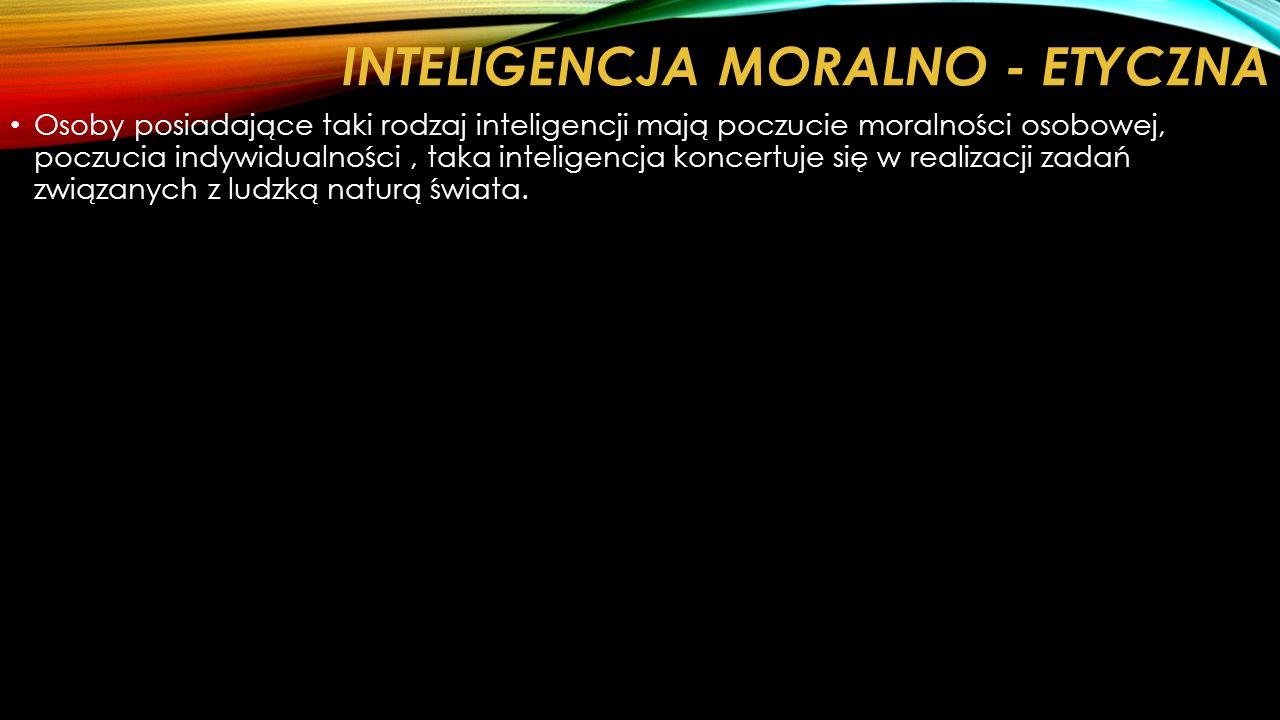 INTELIGENCJA EGZYSTENCJALNA Osoby które posiadają taki rodzaj inteligencji są zainteresowane sprawami o ostateczne życie duchowe oraz inne sprawy duch