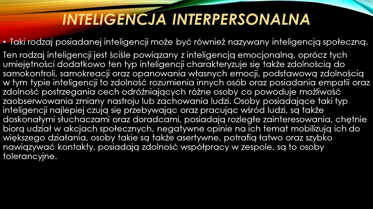 INTELIGENCJA INTRAPERSONALNA Taki rodzaj inteligencji jest także nazywany inteligencją intuicyjną. Osoby posiadające taki rodzaj inteligencji charakte