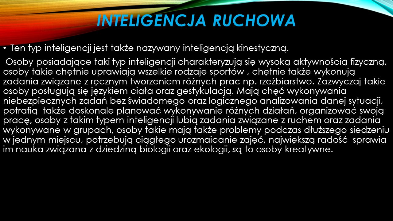 INTELIGENCJA RUCHOWA Ten typ inteligencji jest także nazywany inteligencją kinestyczną.