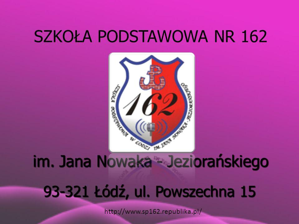 SZKOŁA PODSTAWOWA NR 162 im. Jana Nowaka - Jeziorańskiego 93-321 Łódź, ul. Powszechna 15 http://www.sp162.republika.pl/