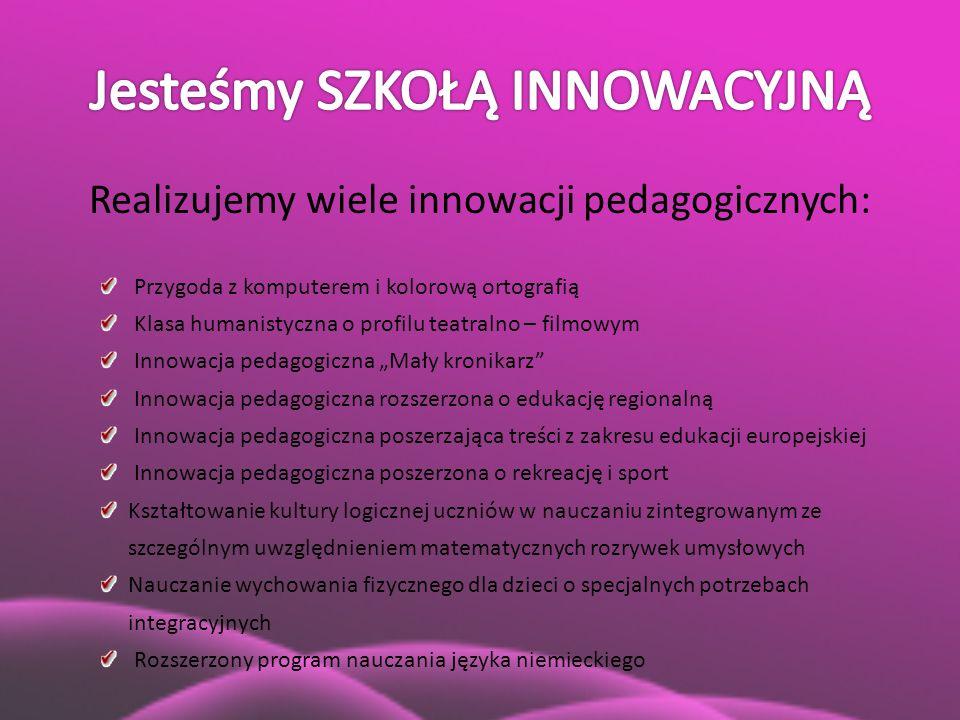 Realizujemy wiele innowacji pedagogicznych: Przygoda z komputerem i kolorową ortografią Klasa humanistyczna o profilu teatralno – filmowym Innowacja p