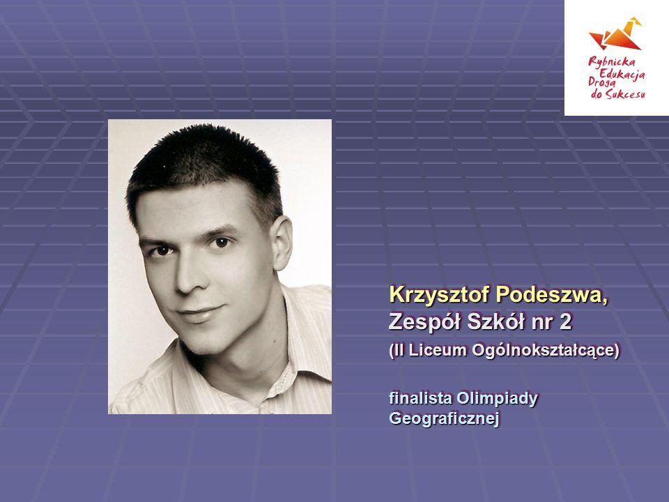 Krzysztof Podeszwa, Zespół Szkół nr 2 (II Liceum Ogólnokształcące) finalista Olimpiady Geograficznej Krzysztof Podeszwa, Zespół Szkół nr 2 (II Liceum