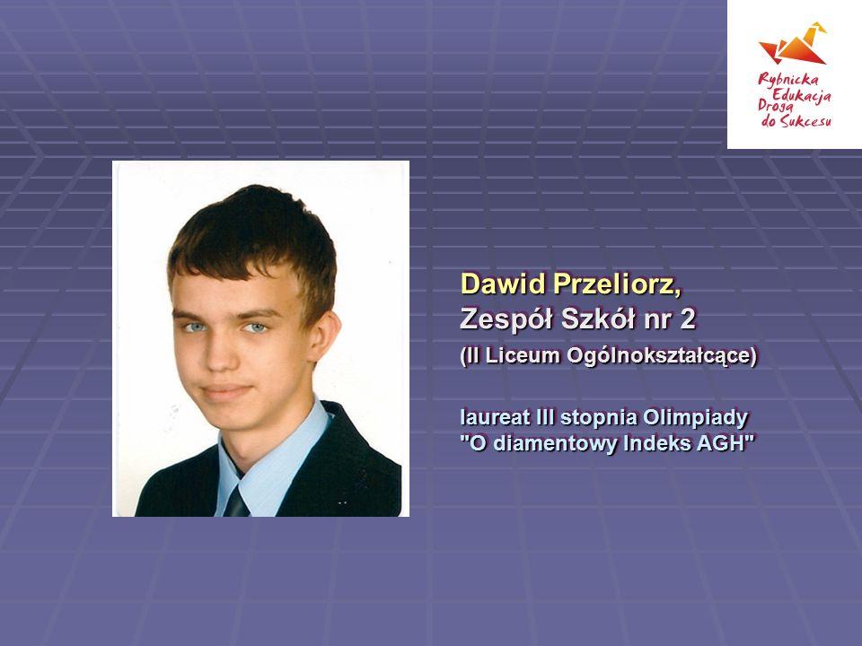 Dawid Przeliorz, Zespół Szkół nr 2 (II Liceum Ogólnokształcące) laureat III stopnia Olimpiady