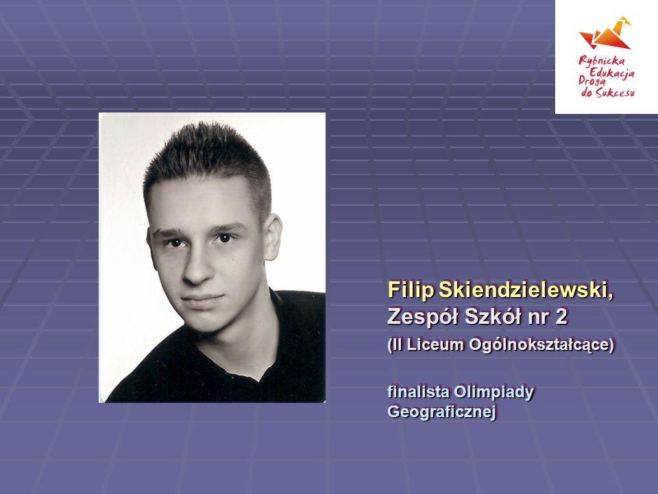 Filip Skiendzielewski, Zespół Szkół nr 2 (II Liceum Ogólnokształcące) finalista Olimpiady Geograficznej Filip Skiendzielewski, Zespół Szkół nr 2 (II L