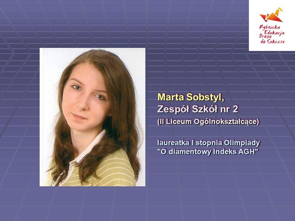 Marta Sobstyl, Zespół Szkół nr 2 (II Liceum Ogólnokształcące) laureatka I stopnia Olimpiady