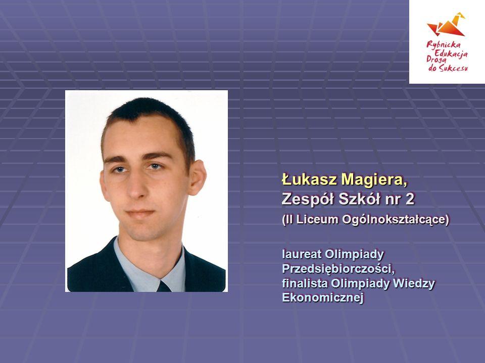 Łukasz Magiera, Zespół Szkół nr 2 (II Liceum Ogólnokształcące) laureat Olimpiady Przedsiębiorczości, finalista Olimpiady Wiedzy Ekonomicznej Łukasz Ma