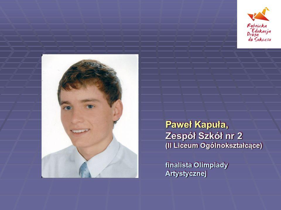 Paweł Kapuła, Zespół Szkół nr 2 (II Liceum Ogólnokształcące) finalista Olimpiady Artystycznej Paweł Kapuła, Zespół Szkół nr 2 (II Liceum Ogólnokształc