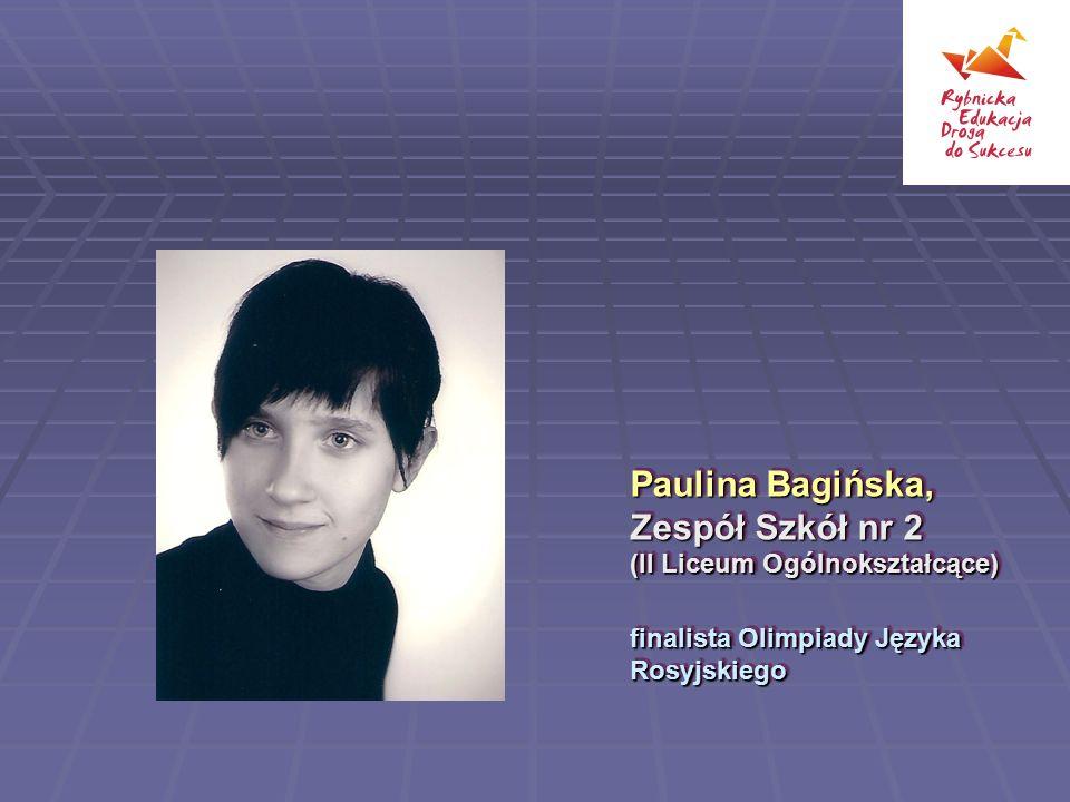 Paulina Bagińska, Zespół Szkół nr 2 (II Liceum Ogólnokształcące) finalista Olimpiady Języka Rosyjskiego Paulina Bagińska, Zespół Szkół nr 2 (II Liceum