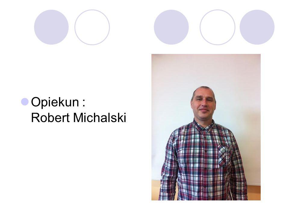 Opiekun : Robert Michalski