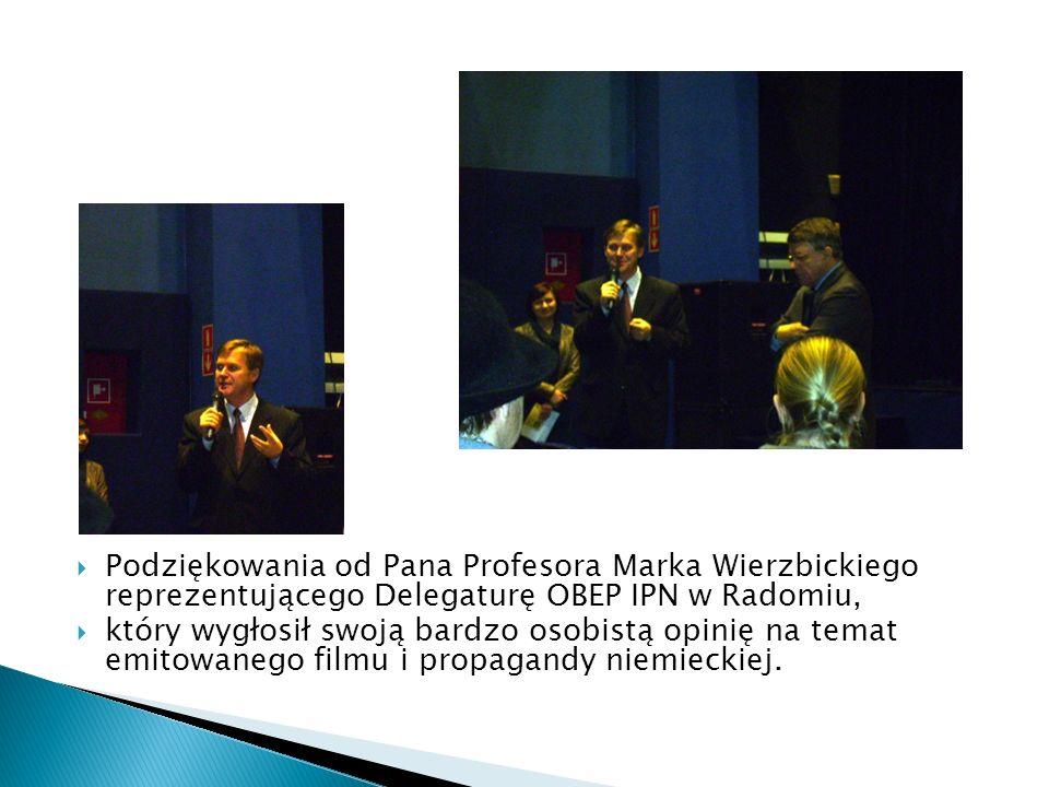  Podziękowania od Pana Profesora Marka Wierzbickiego reprezentującego Delegaturę OBEP IPN w Radomiu,  który wygłosił swoją bardzo osobistą opinię na temat emitowanego filmu i propagandy niemieckiej.